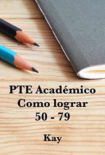 PTE Académico (PTE Academic), Como lograr 50 -79 puntos por Kay