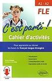 FLE A1-A2 C'est parti ! : Cahier d'activités, pour apprendre ou réviser les bases du français langue étrangère