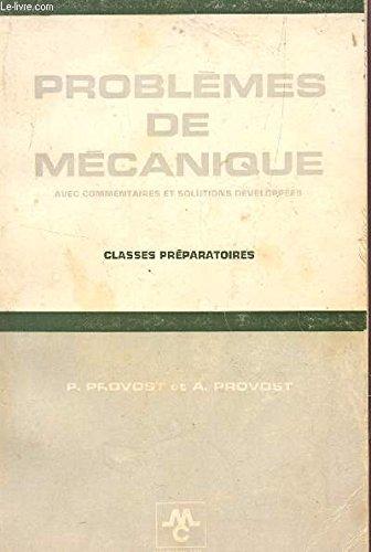 PROBLEMES DE MECANIQUE - AVEC COMMENTAIRES ET SOLUTIONS DEVELOPPEES / CLASSES PREPARATOIRES.