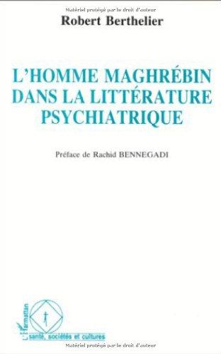 L'homme maghrébin dans la littérature psychiatrique par Robert Berthelier