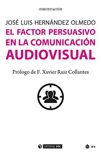 El factor persuasivo en la comunicación audiovisual (Manuales) por José Luis Hernández Olmedo