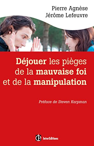Déjouer les pièges de la manipulation et de la mauvaise foi - 2e éd.