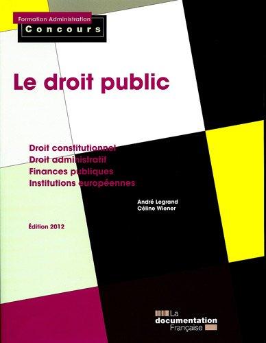 Le droit public - Droit constitutionnel et droit administratif; Finances publiques; Institutions européennes
