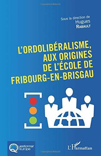 L'Ordolibéralisme, aux origines de l'École de Fribourg-En-Brisgau par Hugues Rabault
