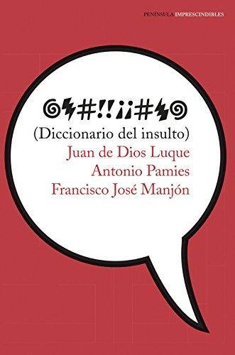 Diccionario del insulto (IMPRESCINDIBLES) por Juan de Dios Luque Durán