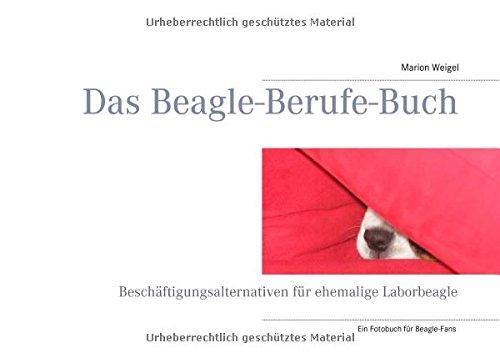 Das Beagle-Berufe-Buch: Beschäftigungsalternativen für ehemalige Laborbeagle