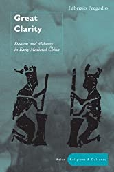 Great Clarity: Daoism and Alchemy in Early Medieval China (Asian Religions & Culture) by Fabrizio Pregadio (2005-09-01)