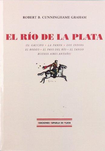 El Río De La Plata (Ediciones Espuela de Plata, Col. Viajeros por América) por Robert B.- CUNNINGHAME GRAHAM