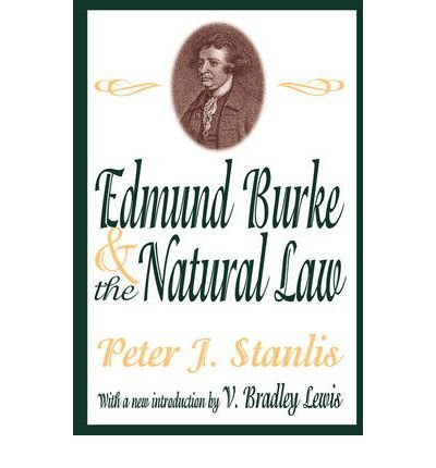 [(Edmund Burke and the Natural Law )] [Author: Peter J. Stanlis] [Sep-2003]
