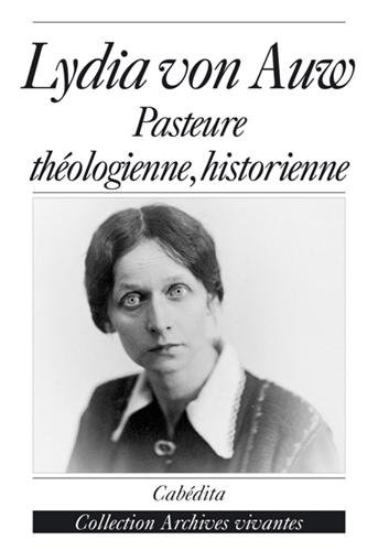 Lydia von Auw: pasteure, théologienne, historienne