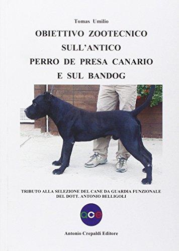 Obiettivo zootecnico sull'antico Perro de Presa Canario e sul Bandog. Tributo alla selezione del cane da guardia funzionale del dott. Antonio Belligoli