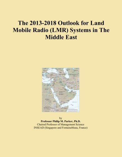 The 2013-2018 Outlook for Land Mobile Radio (LMR) Systems in The Middle East -