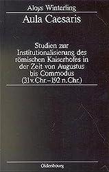 Aula Caesaris: Studien Zur Institutionalisierung Des Romischen Kaiserhofes in Der Zeit Von Augustus Bis Commodus (31 V. Chr.-192 N. Chr.)