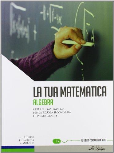 La tua matematica. Algebra. Con espansione online. Per la Scuola media
