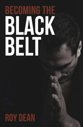 Becoming the Black Belt: One Man's Journey In Brazilian Jiu Jitsu (Warrior's Way, Band 2) -