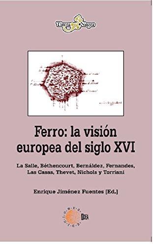 Ferro: la visión europea del siglo XVI (Tierra Negra) por Juan Enrique (Ed.) Jiménez Fuentes