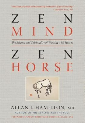 [ Zen Mind, Zen Horse: The Science and Spirituality of Working with Horses Hamilton, Allan J. ( Author ) ] { Paperback } 2011