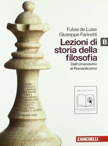 Lezioni di storia della filosofia. Vol. B: Dall'umanesimo al Romanticismo. Per le Scuole superiori. Con espansione online