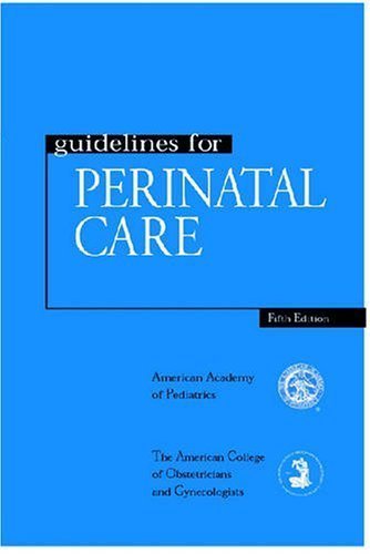 Guidelines for Perinatal Care by American College of Obstetricians and Gynecologists (2002-12-31)
