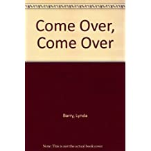 Come Over, Come Over by Lynda Barry (1990-09-01)