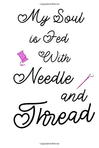 Tool Hanger Kit (My Soul Is Fed With Needle & Thread: Great Gift For Seamstresses and Quilters, Ideal For Journaling, Note-taking, Jotting Down Ideas, Shopping Lists and More (College Ruled))