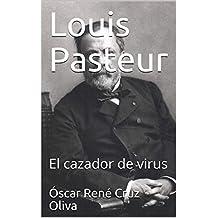 Louis Pasteur: El cazador de virus (Biografía breve nº 2)