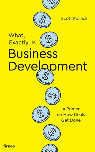 What, Exactly, Is Business Development?: A Primer on Getting Deals Done (English Edition)