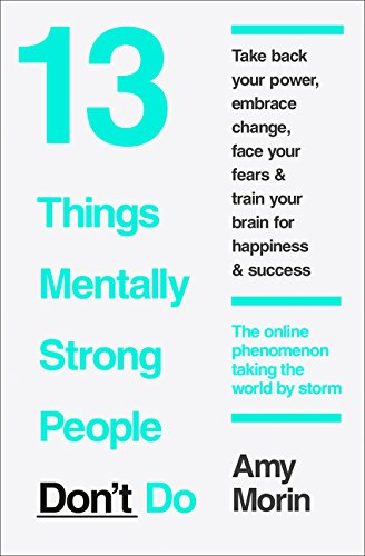 13 Things Mentally Strong People Don't Do por Amy Morin