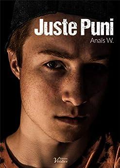 """Juste Puni : une histoire dont vous ne ressortirez pas indemne.: """"Une vague d'émotion"""" - """"Addictif et percutant"""" - """"Un roman à lire de toute urgence""""... par [W., Anaïs]"""