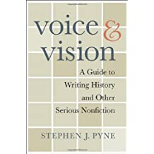 Voice and Vision: A Guide to Writing History and Other Serious Nonfiction (English Edition)