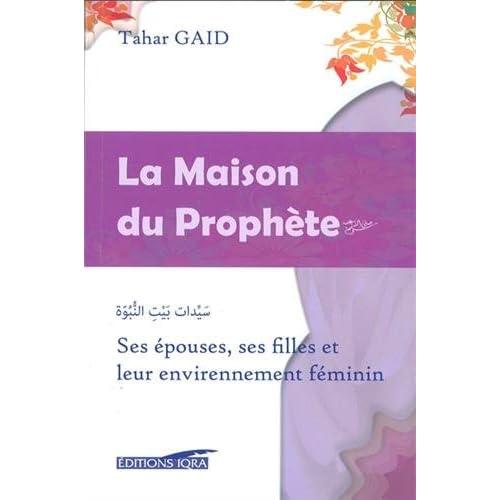 Maison du Prophète (La) : Ses épouses, ses filles et leur environnement féminin