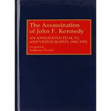 The Assassination of John F. Kennedy: An Annotated Film, TV, and Videography, 1963-1992: An Annotated Film, TV and Videography, 1963-92 (Bibliographies and Indexes in Mass Media and Communications)