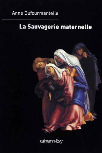 La Sauvagerie maternelle (Sciences Humaines et Essais)