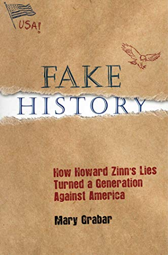Fake History: How Howard Zinn's Lies Turned a Generation Against America