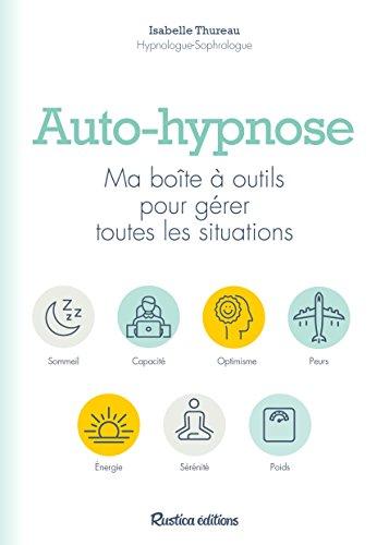 Auto-hypnose : Ma boîte à outils pour gérer toutes les situations par Isabelle Thureau