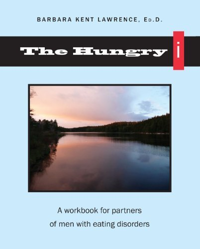the-hungry-i-a-workbook-for-partners-of-men-with-eating-disorders-by-barbara-kent-lawrence-2010-perf