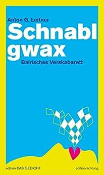 Schnablgwax: Bairisches Verskabarett (edition DAS GEDICHT) von [Leitner, Anton G.]