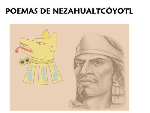 POEMAS DE NEZAHUALCÓYOTL por Nezahualcóyotl