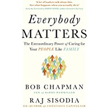 Everybody Matters : The Extraordinary Power of Caring for Your People Like Family