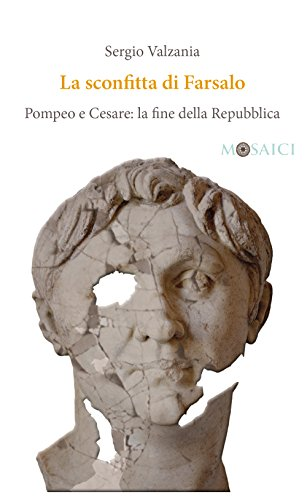 La sconfitta di Farsalo: Pompeo e Cesare: la fine della Repubblica