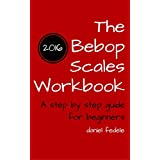 The Bebop Scales Workbook: a step by step guide for beginners (English Edition)