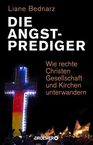 Die Angstprediger: Wie rechte Christen Gesellschaft und Kirchen unterwandern