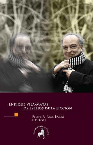 Enrique Vila-Matas. Los espejos de la ficción