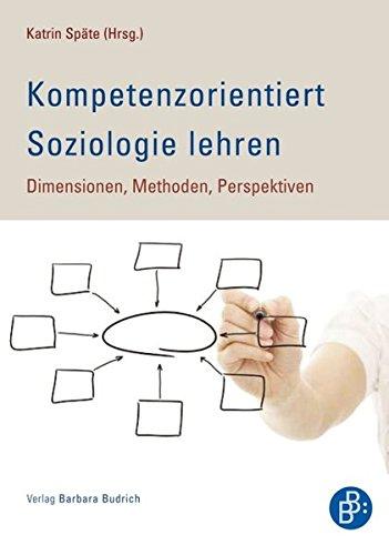Kompetenzorientiert Soziologie lehren: Dimensionen, Methoden, Perspektiven
