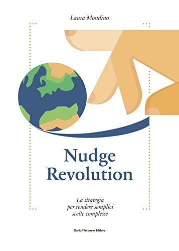 Nudge revolution. La strategia per rendere