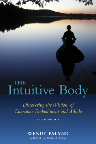 the intuitive body: discovering the wisdom of conscious embodiment and aikido (3rd edition) (conscious embodiment series book 1) (english edition)