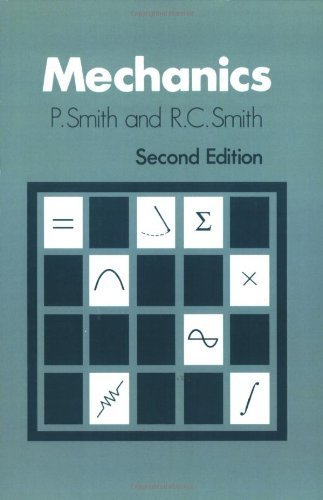 Mechanics 2e (Wiley Series in Introductory Mathematics for Scientists & Engineers) by Smith, P., Smith, R. C. (1990) Paperback