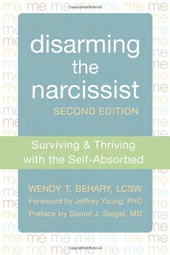 Disarming the Narcissist: Surviving and Thriving with the Self-Absorbed by Behary LCSW, Wendy T. (2013) Paperback
