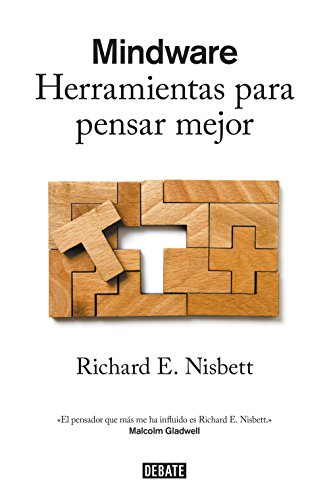 Mindware: Herramientas para pensar mejor por Richard E. Nisbett
