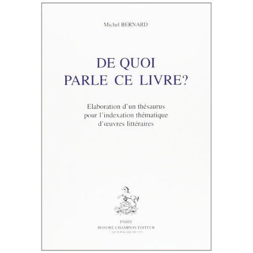 De quoi parle ce livre ? : Elaboration d'un thésaurus pour l'indexation thématique d'oeuvres littéraires de Michel Bernard (27 septembre 1994) Broché